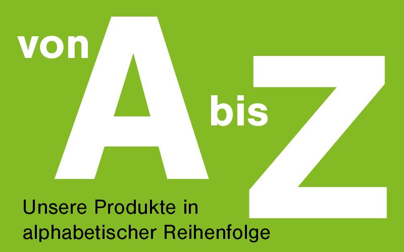 Unsere Produkte von A - Z